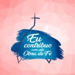 """Arquidiocese lança campanha """"eu contribuo com esta obra de fé"""""""